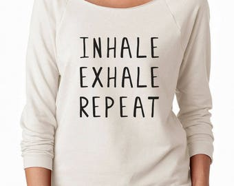 Inhale Exhale Repeat Shirt Tumblr Saying Instagram Yoga Trendy Quote Sweatshirt Off Shoulder Sweatshirt Teen Sweatshirt Women Sweatshirt