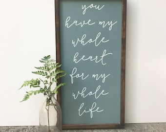 You Have My Whole Heart - For My Whole Life -  Wood Sign - Wall Decor - Rustic - Wooden Sign - Bedroom Decor - Wedding Gift - Bridal Shower