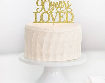 SALE - 90 Years Loved Cake Topper, 90th Birthday Cake Topper, 90th Birthday, Adult Birthday Cake Topper, Milestone Birthday Topper