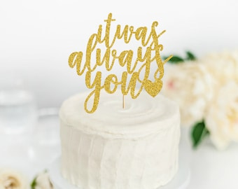 It Was Always You Cake Topper - Wedding Cake Topper - Engagement Party Cake Topper - Anniversary Cake Topper - Engagement Decor - Wedding