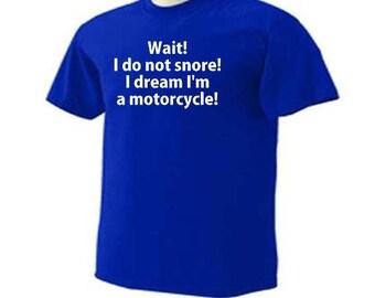 I DO NOT SNORE I Dream I'm A Motorcycle Biker Funny Humor T-Shirt