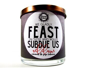 We Gladly Feast Upon Those Who Would Subdue Us - Halloween -LemonCakes Candle Co 9oz Wood or Double Wick Soy Candle - Caramel & Pipe Tobacco