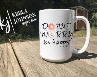 Donut Worry - Be Happy - Donuts Mug - Donut - Donuts - Donut Lover - Donut Gift - Donut Lover Gift - Coffee Mug - Donut Mug - mug - mugs