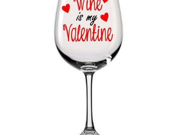 wine is my valentine wine glass - Valentine Wine Glasses