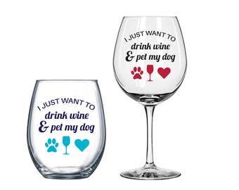I Just Want To Drink Wine And Pet My Dog — Wine Tumbler or Wine Glass