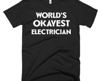 Electrician T Shirt - Electrician Tee Shirt Gifts - Gift for Electrician - World's Okayest Electrician Tee - Funny Gift For Electrician Tees