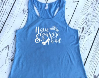Have Courage and be Kind Racerback Tank. Cinderella shirt. Cinderella tank top. Shoes Matter. Princess Tank. Bella + Canvas Tank