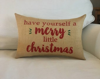 Burlap Christmas Pillow / Have Yourself a Merry Little Christmas