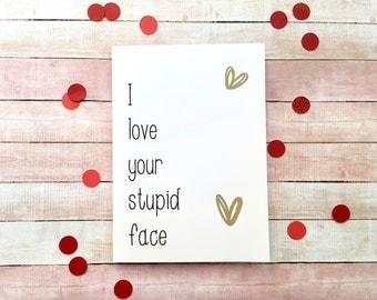 Ich Liebe Ihre Dumme Gesicht Valentinstag Karte / / Karte Für Ihn / /