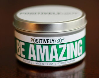 BE AMAZING - Positively+Soy 8 Ounce Scented Soy Candle in container