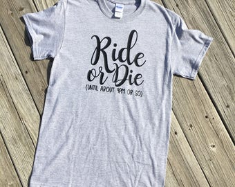 Ride or Die (until about 9pm or so) Short Sleeve Shirt, Mom Shirt, Mama Shirt, Mom Life, Graphic Tee, Mother's Day, Funny Mom Shirt