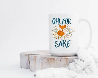 For Fox Sake Mug-Coffee Mugs- Funny Mugs-Mugs With Quotes-Fox Mug- Mugs With Sayings- Mugs - Woodland creatures- Woodland Mug- Coffee Cups