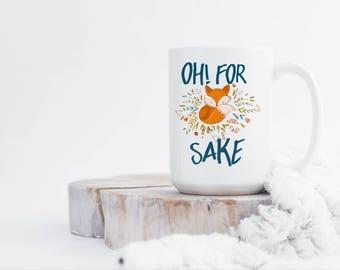 Oh For Fox Sake - Fox Mugs - Funny Coffee Mugs - Mugs With Quotes - Mugs With Sayings -  Large  Mugs - Tea mug - Woodland Creatures Mug