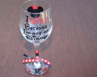 "I ""Wine Because I'm not at DISNEY"" Wine Glass, Disney Fun Glassware, Disney Wine Glass, Top Selling Disney Glass"