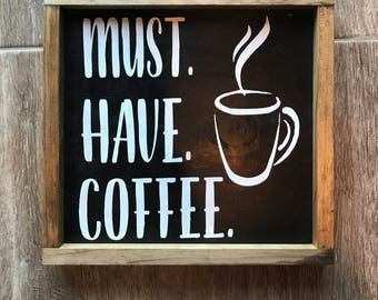 Must Have Coffee Sign; Coffee Sign; Coffee a wood Sign