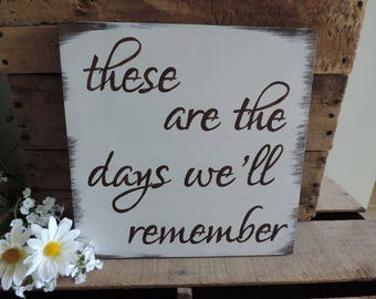 These Are The Days We'll Remember, Hand Painted Wooden Sign, Home Decor