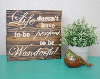Life doesn't have to be Perfect to be Wonderful Wooden Engraved Sign