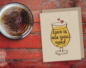 Love is Ale You Need Valentine Card, Celebration, Craft Beer, Greeting Card, IPA, Beer Saying, Anniversary, Card for Man, Valentine's Day