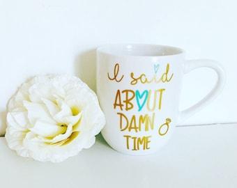 Its About Time - Engagement Mug - Wedding Mug - Engagement Gift - Bride Gift - Proposal Gift