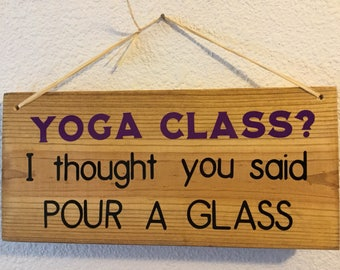 YOGA Class?  I thought you said Pour A Glass:  fun humorous wood sign wind