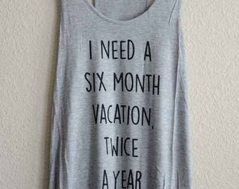 I need a six month vacation twice a year Tank top