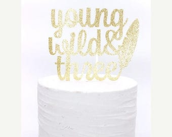 ON SALE Young Wild And Three Cake Topper, Boho Cake Topper, Feather Cake Topper, Aztec Cake Topper, Gold Glitter Cake Topper, Teepee Cake To