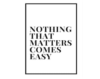 Nothing Comes Easy, Printable Quote Poster, 16x20, Downloadable, Home Wall Decor Art Print, Black and White, Minimalist, Digital Download