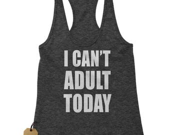 I Can't Adult Today Racerback Tank Top for Women