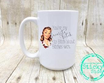 Besties Mug, Favorite Bitch, Bitch About Bitches, Best Bitches Mug, Bitch Coffee Mug, Bestfriend Mug, Bitches Mug, Mug For Bestie