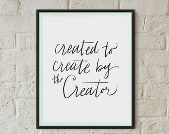 Created to Create by the Creator | Instant Download | 8x10 Printable Art | Faith Quotes