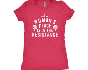 A Woman's Place is in the Resistance Tee - Feminist T-shirt - Feminist Shirt - Girl Power - Protest Shirt - Women's Rights - equal rights