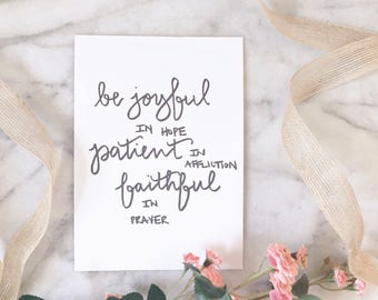 Be Joyful in Hope Patient in Affliction Faithful in Prayer - 5x7 Print - Hand Lettering - Calligraphy - Romans 12:12 - Download