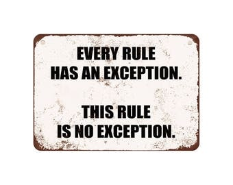 """Every Rule Has An Exception. This Rule Is No Exception. - Vintage Look 9"""" X 12"""" Metal Sign"""