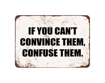 """If You Can'T Convince Them, Confuse Them. - Vintage Look 9"""" X 12"""" Metal Sign"""
