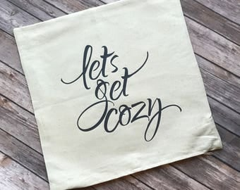Lets Get Cozy pillow cover