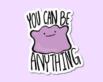 Ditto - You Can Be Anything Sticker
