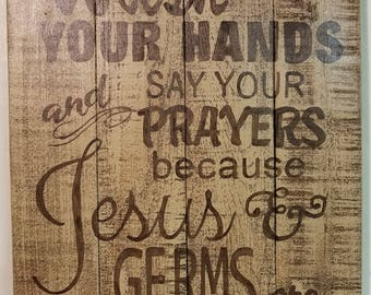 Wash Your Hands & Say Your Prayers Because Jesus and Germs are Everywhere - 14 x 18 - Wood Sign