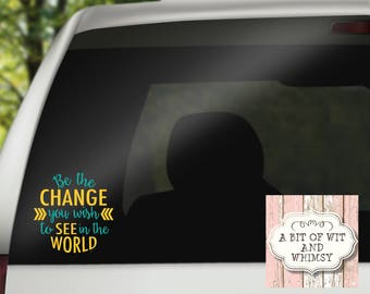 Vinyl Decal, Car Decal, Laptop Decal, Mirror Decal, Tumbler Decal, Ghandi Decal - Be The Change You Wish To See In The World