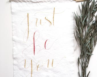 FABRIC just be you sign, tapestry, textile art, rustic, hand lettered, gift, home decor, farmhouse, moms, dads, grads