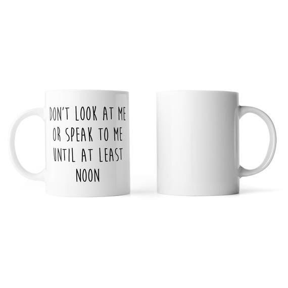 Don't look at me till noon mug - Funny mug - Rude mug - Mug cup 4P005