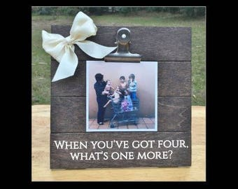 When You've got FOUR, What's One More? - funny New Baby Birth Announcement - Family Gift - Picture/Photo Clip Frame - Custom Made