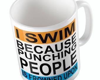 I SWIM Because Punching People Is Frowned Upon Mug