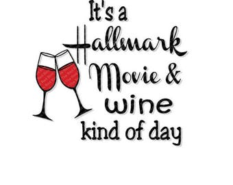 It's a Hallmark Movie & Wine Kind of day digital printable cut file SVG, PNG, EPS, DxF