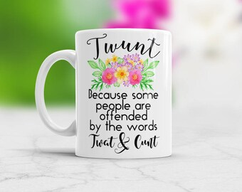 Twunt mug Twunt coffee mug Funny Coffee Mug Mature gift Adult mug Twat mug Cunt Mug Coffee Cup Color Changing mug and White ceramic mug