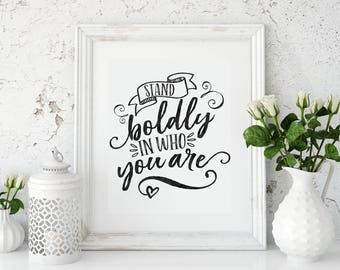 Stand boldly in who you are - Inspirational Typography Print / Poster
