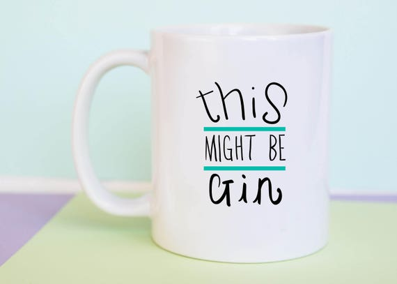 This Might Be Gin Coffee Mug, Hand Lettering, Best Friend, Funny Mug, Birthday, Illustrated, Gift for Her, Gift for Him, A Couple Of Mugs