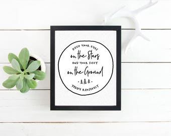 Keep Your Eyes On The Stars And Your Feet On The Ground (Teddy Roosevelt) Digital Download Instant Print Quote