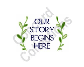 Our Story Begins Here - Machine Embroidery Design, Our Story