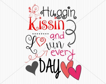 Valentines SVG huggin kissin lovin every day svg heart cut file Love most popular svg digital file for Silhouette and Cricut DXF EPS png jpg