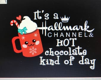 It's a Hallmark Channel & Hot Chocolate kind of day SVG